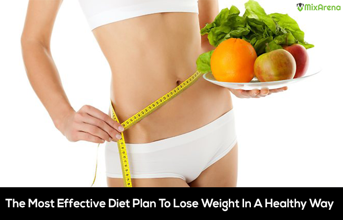 The Most Effective Diet Plan To Lose Weight In A Healthy Way