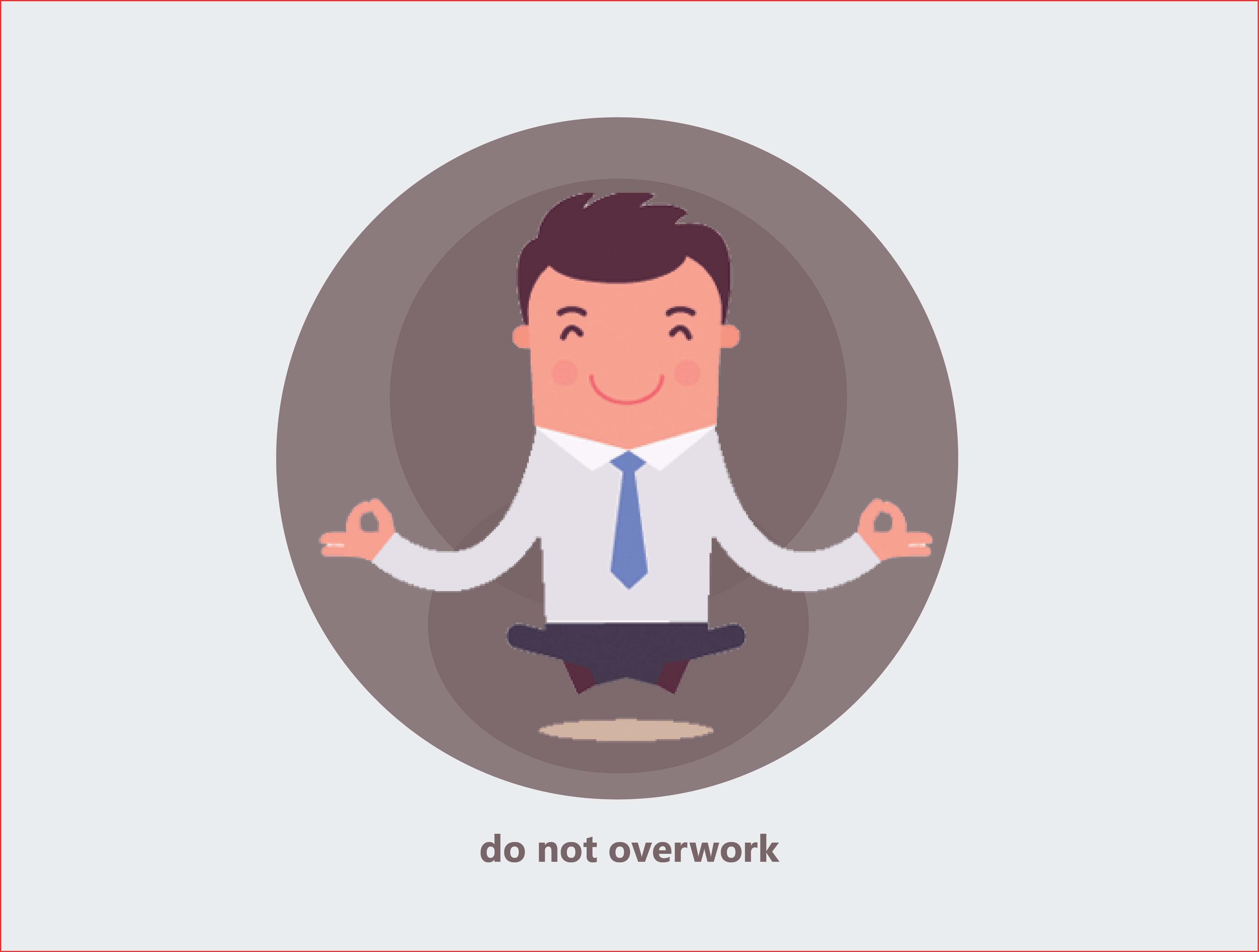 Do not overwork
