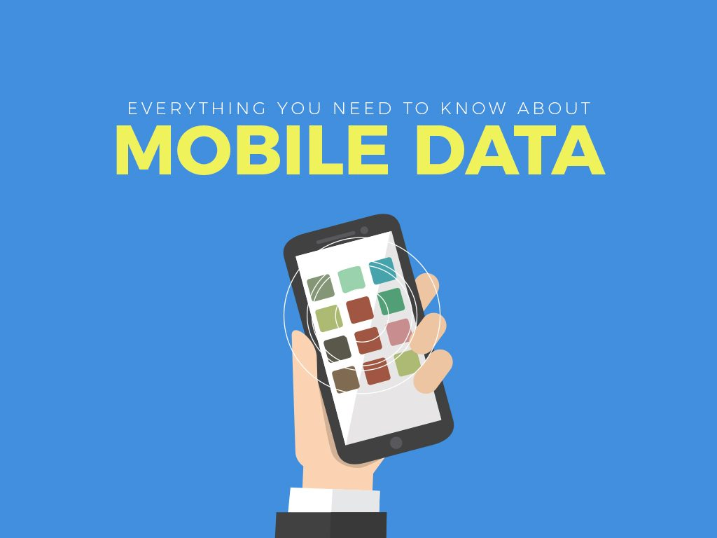 Everything You Need to Know About Mobile Data