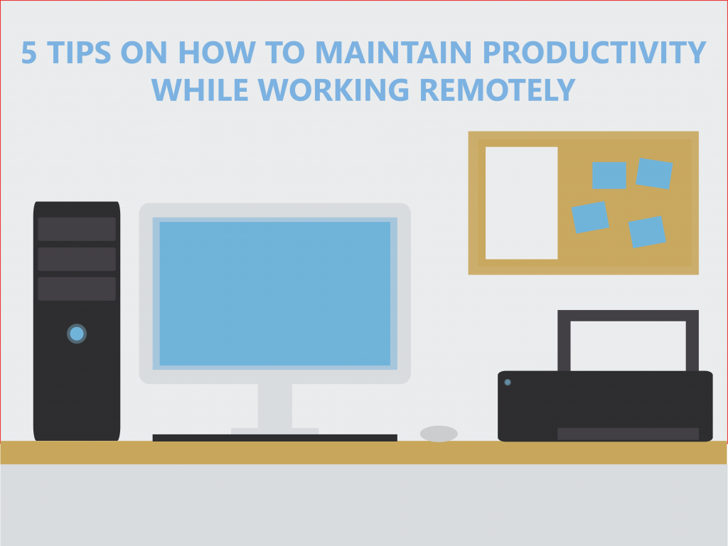 5 Tips On How To Maintain Productivity while Working Remotely