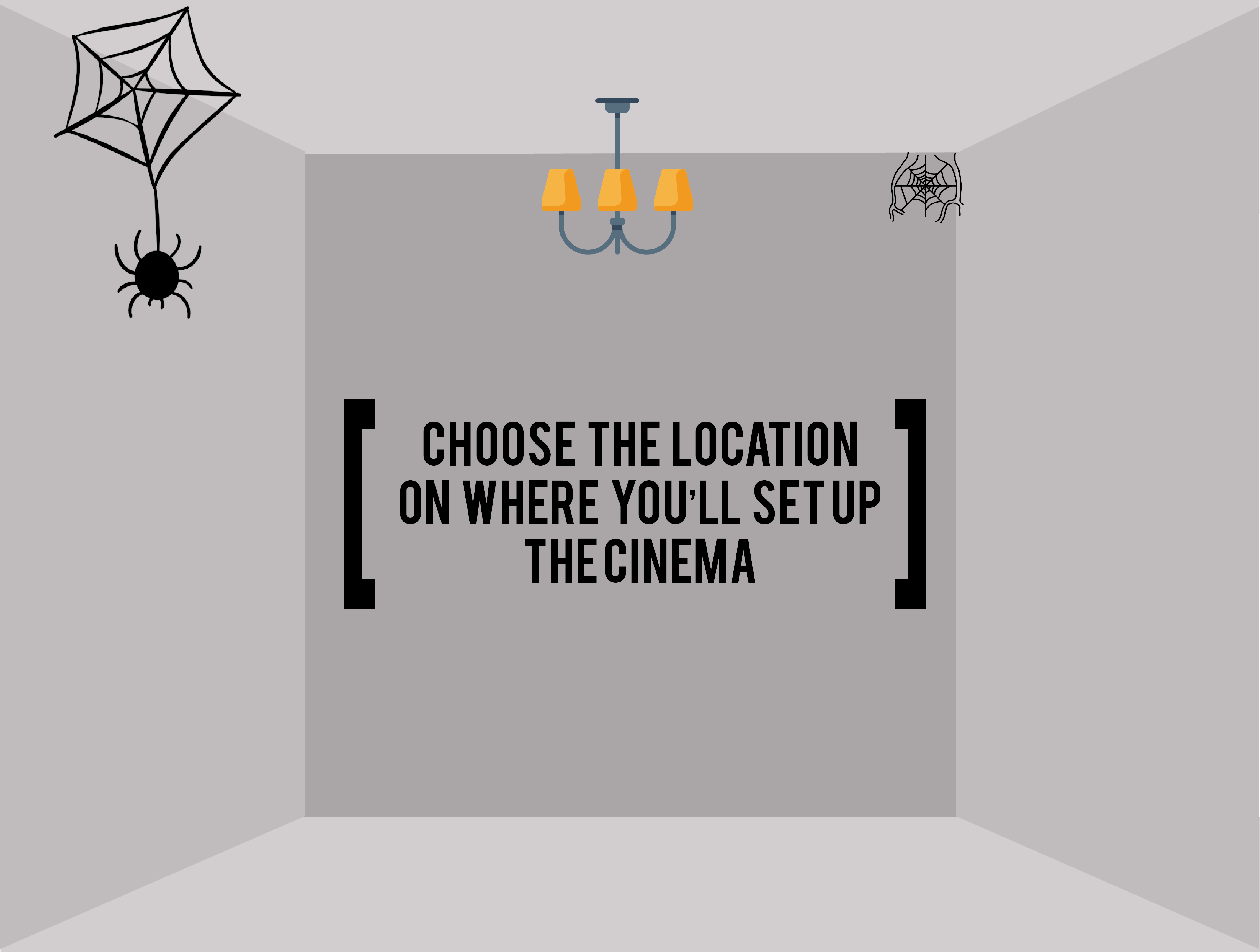 location on where you'll set up the cinema