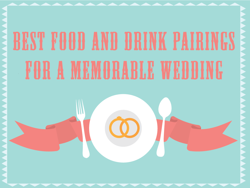 Best Food and Drink Pairings for a Memorable Wedding
